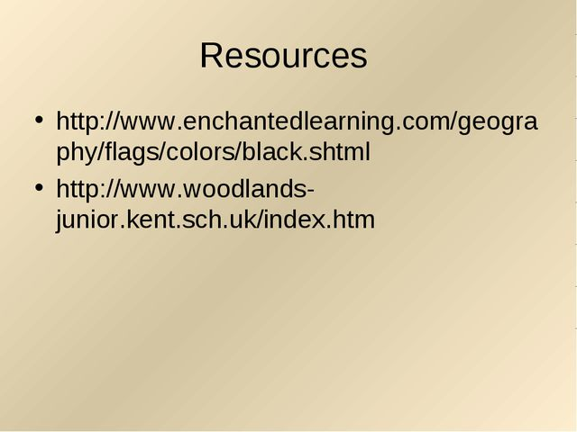 Resources http://www.enchantedlearning.com/geography/flags/colors/black.shtml...