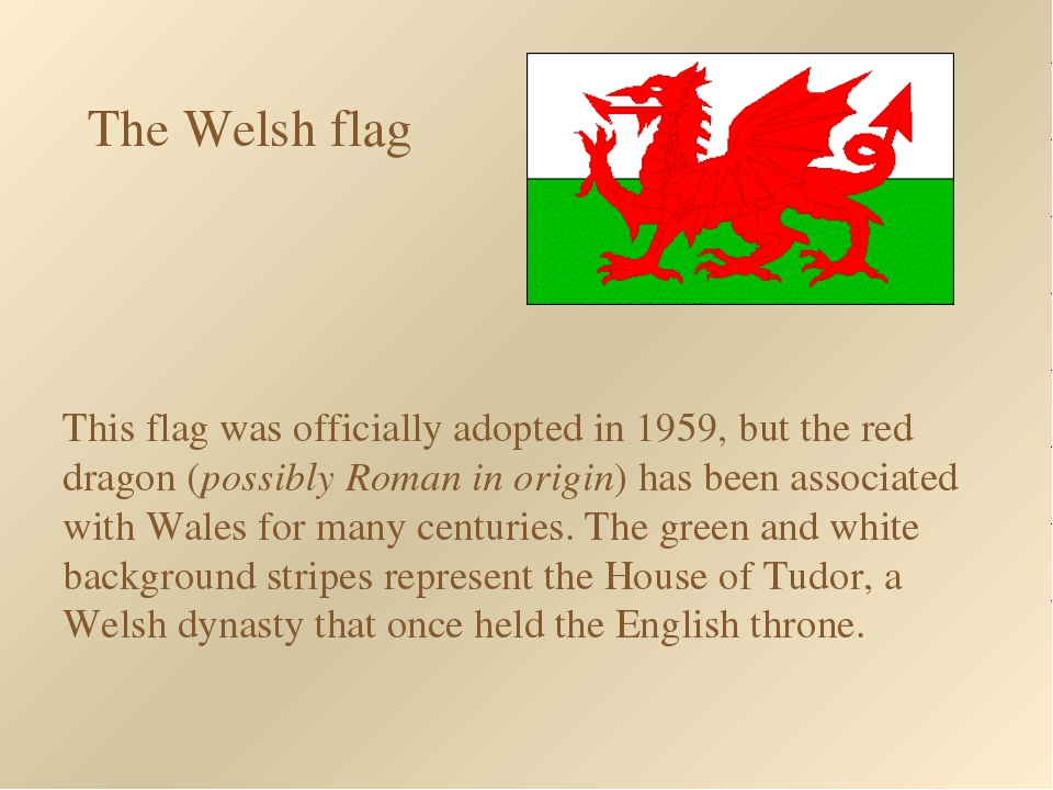The Welsh flag This flag was officially adopted in 1959, but the red dragon (...
