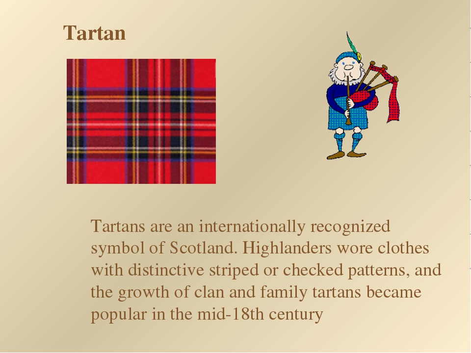 Tartan Tartans are an internationally recognized symbol of Scotland. Highland...