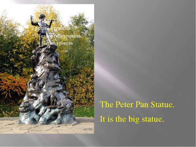 The Peter Pan Statue. It is the big statue.