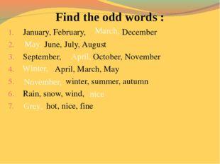 Find the odd words : January, February, December June, July, August September