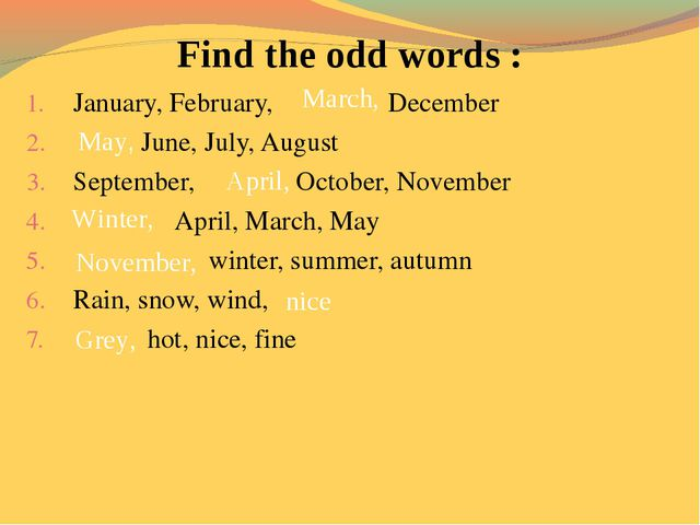 Find the odd words : January, February, December June, July, August September...