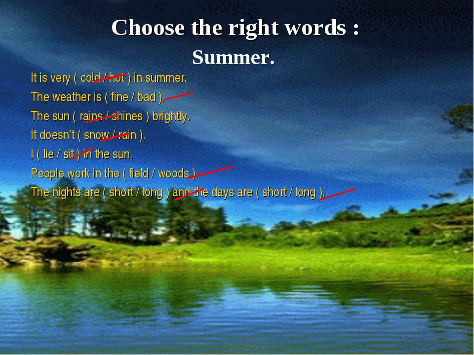 Choose the right words : It is very ( cold / hot ) in summer. The weather is...