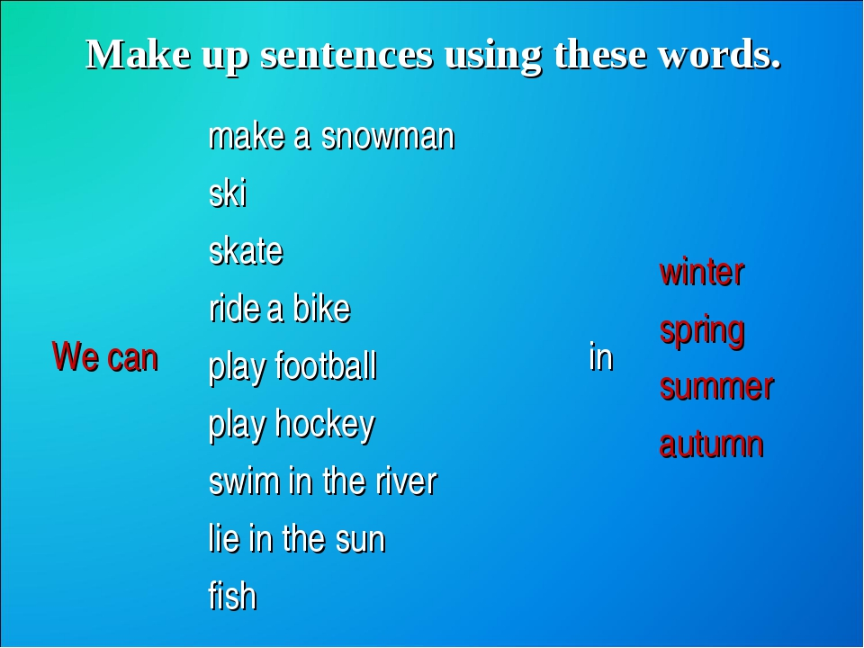 Make up sentences using these words. We canmake a snowman ski skate ride a b...