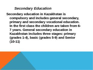 Secondary Education Secondary education in Kazakhstan is compulsory and inclu