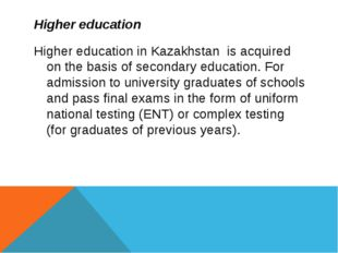 Higher education Higher education in Kazakhstan is acquired on the basis of s