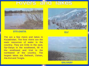 The are a few rivers and lakes in Kazakhstan. The four rivers are the main re