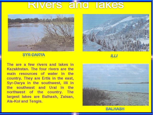 The are a few rivers and lakes in Kazakhstan. The four rivers are the main re...