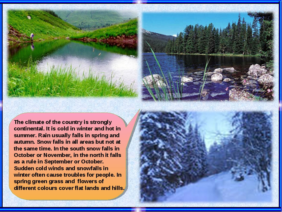 The climate of the country is strongly continental. It is cold in winter and...