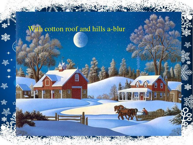With cotton roof and hills a-blur