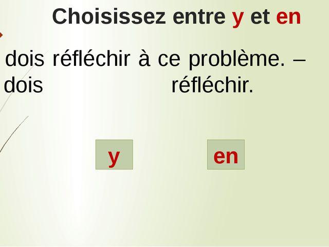 Choisissez entre y et en y en Tu dois réfléchir à ce problème. – Tu dois réfl...