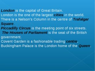 London is the capital of Great Britain. London is the one of the largest ci