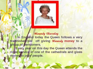 Maundy Thursday In England today the Queen follows a very traditional role o