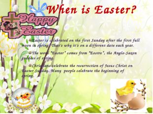 When is Easter? Easter is celebrated on the first Sunday after the first ful