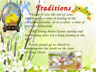 Traditions Easter is also the end of Lent, traditionally a time of fasting i