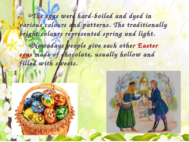 The eggs were hard-boiled and dyed in various colours and patterns. The trad...