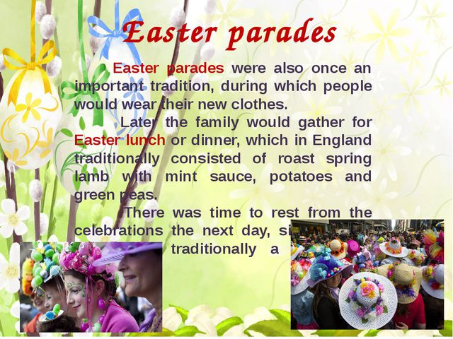 Easter parades Easter parades were also once an important tradition, during...