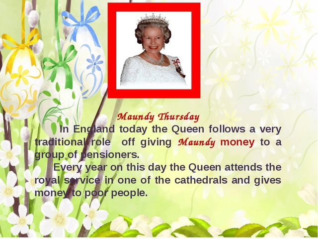 Maundy Thursday In England today the Queen follows a very traditional role o...