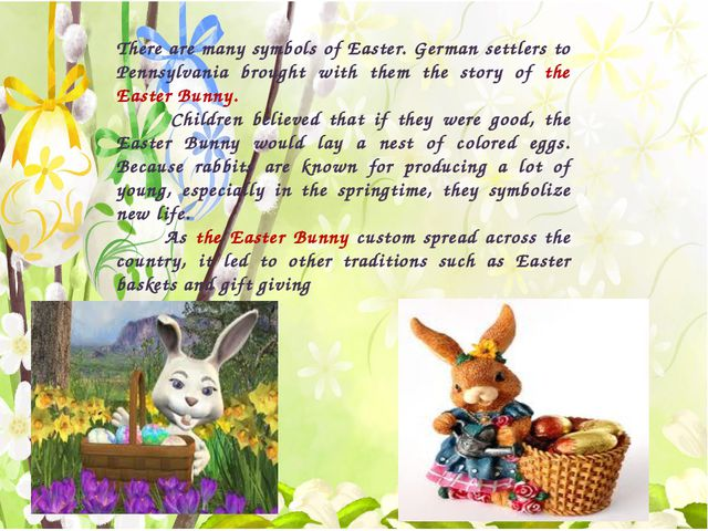 There are many symbols of Easter. German settlers to Pennsylvania brought wi...