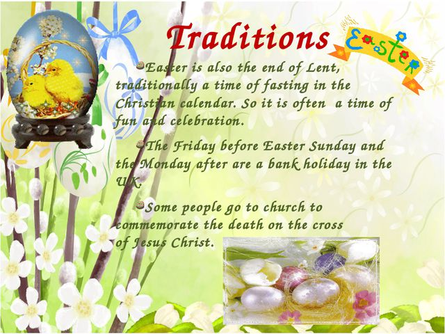 Traditions Easter is also the end of Lent, traditionally a time of fasting i...