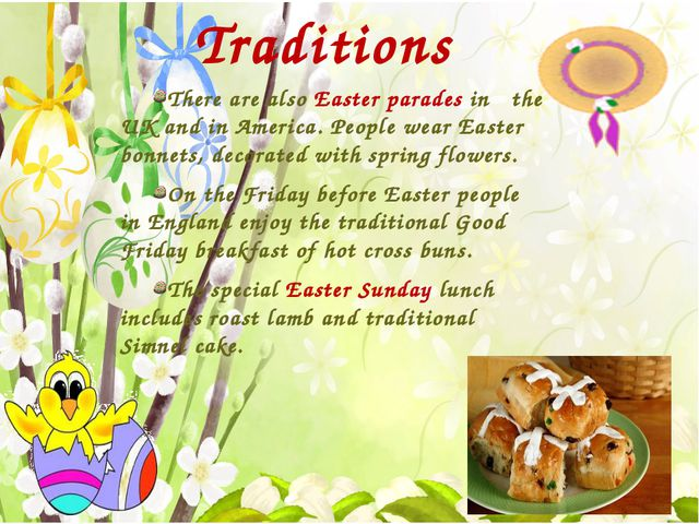 Traditions There are also Easter parades in the UK and in America. People we...