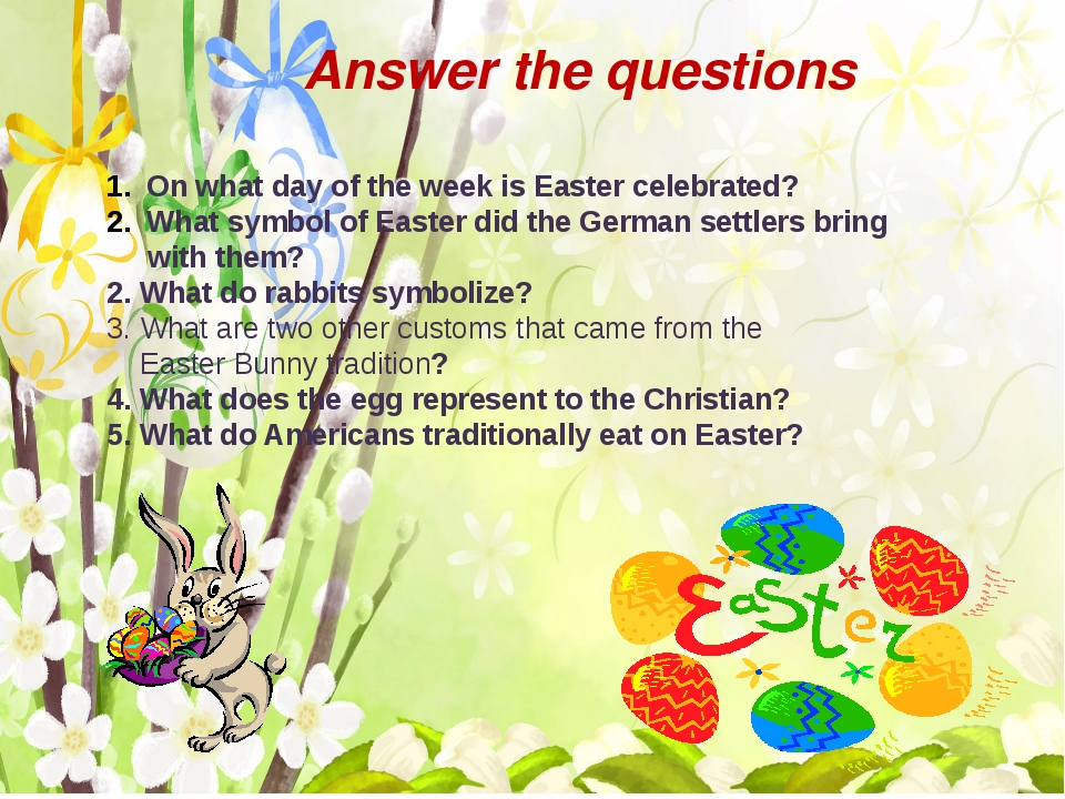Аnswer the questions On what day of the week is Easter celebrated? What symb...