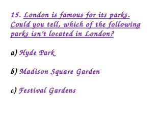 15. London is famous for its parks. Could you tell, which of the following pa