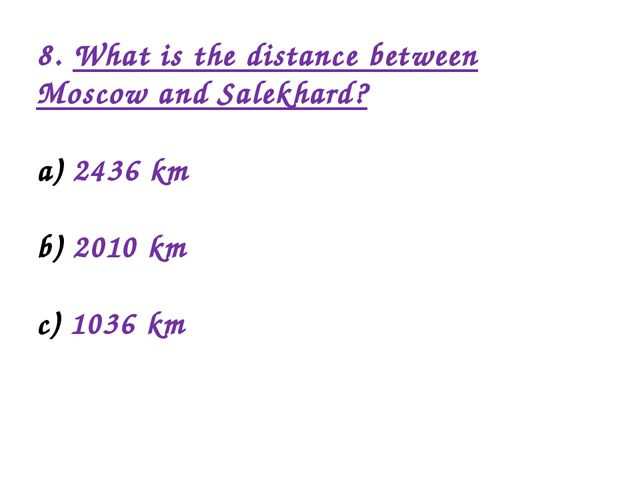 8. What is the distance between Moscow and Salekhard? 2436 km 2010 km 1036 km