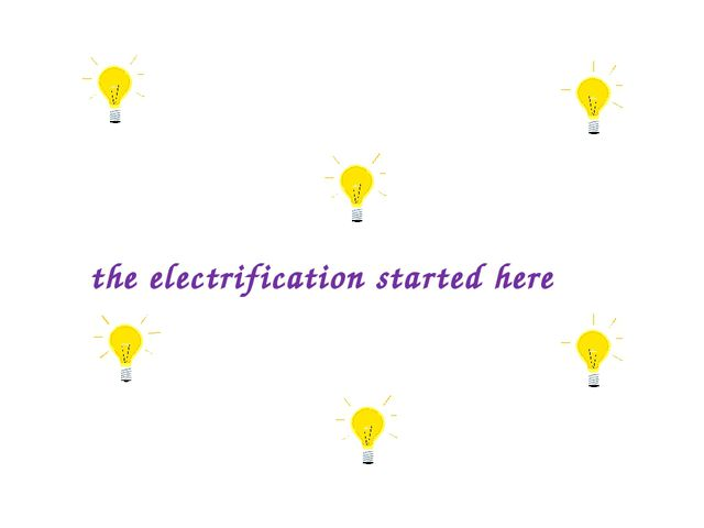 the electrification started here