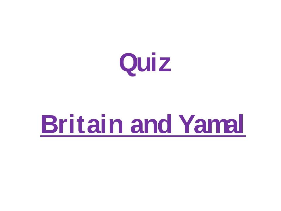 Quiz Britain and Yamal Quiz Britain and Yamal