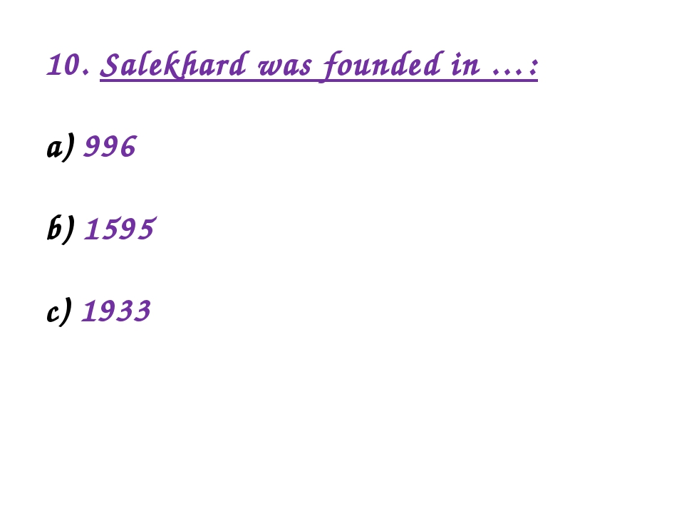 10. Salekhard was founded in …: 996 1595 1933