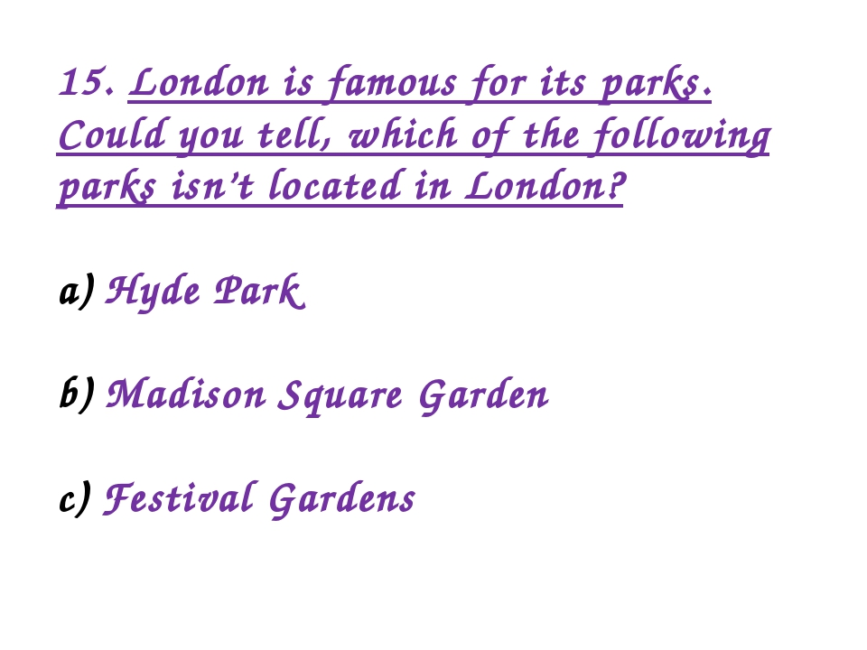 15. London is famous for its parks. Could you tell, which of the following pa...