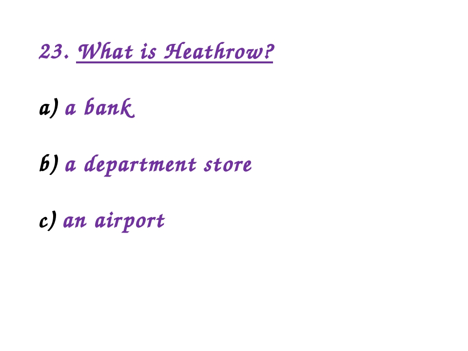 23. What is Heathrow? a bank a department store an airport