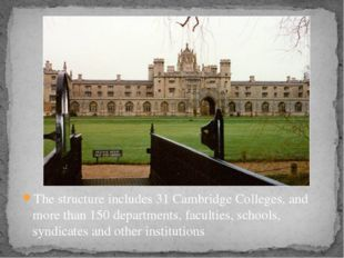 The structure includes 31 Cambridge Colleges, and more than 150 departments,