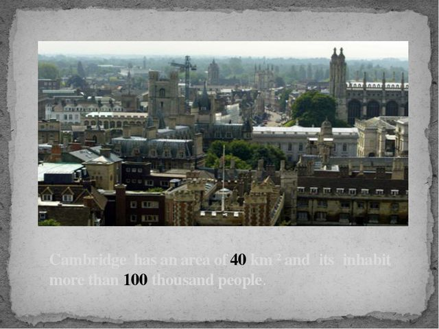 Cambridge has an area of 40 km ² and its inhabit more than 100 thousand peo...