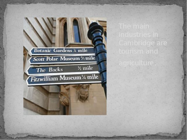 The main industries in Cambridge are tourism and agriculture.