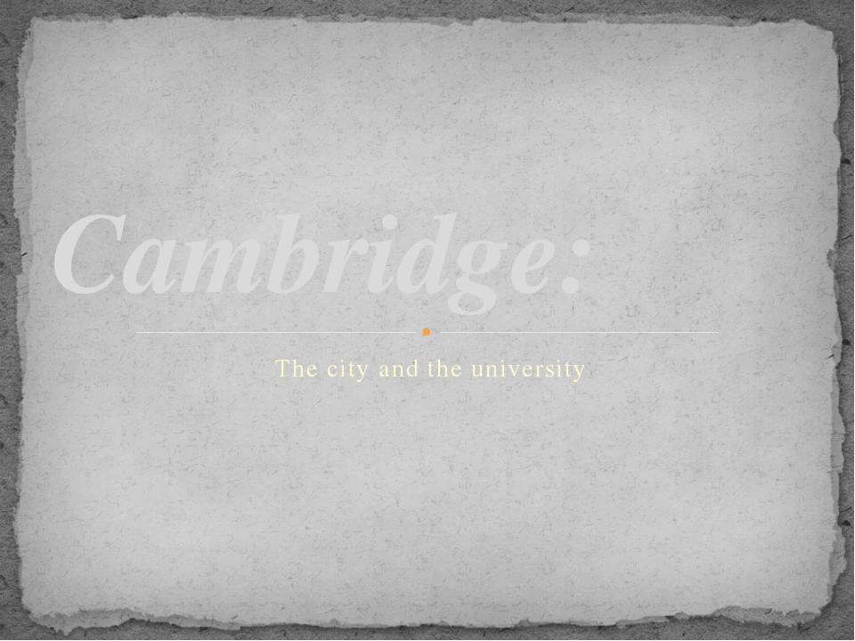 The city and the university Cambridge: