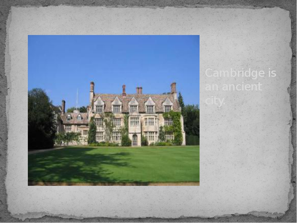 Cambridge is an ancient city.