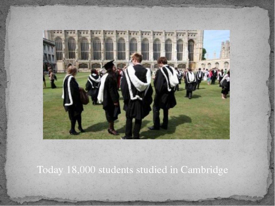 Today 18,000 students studied in Cambridge