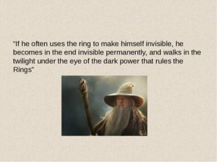"""If he often uses the ring to make himself invisible, he becomes in the end"