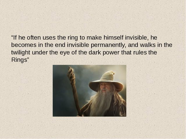 """If he often uses the ring to make himself invisible, he becomes in the end..."
