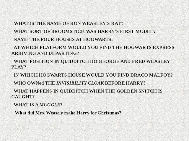WHAT IS THE NAME OF RON WEASLEY'S RAT? WHAT SORT OF BROOMSTICK WAS HARRY'S F...