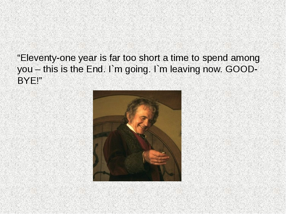 """Eleventy-one year is far too short a time to spend among you – this is the..."
