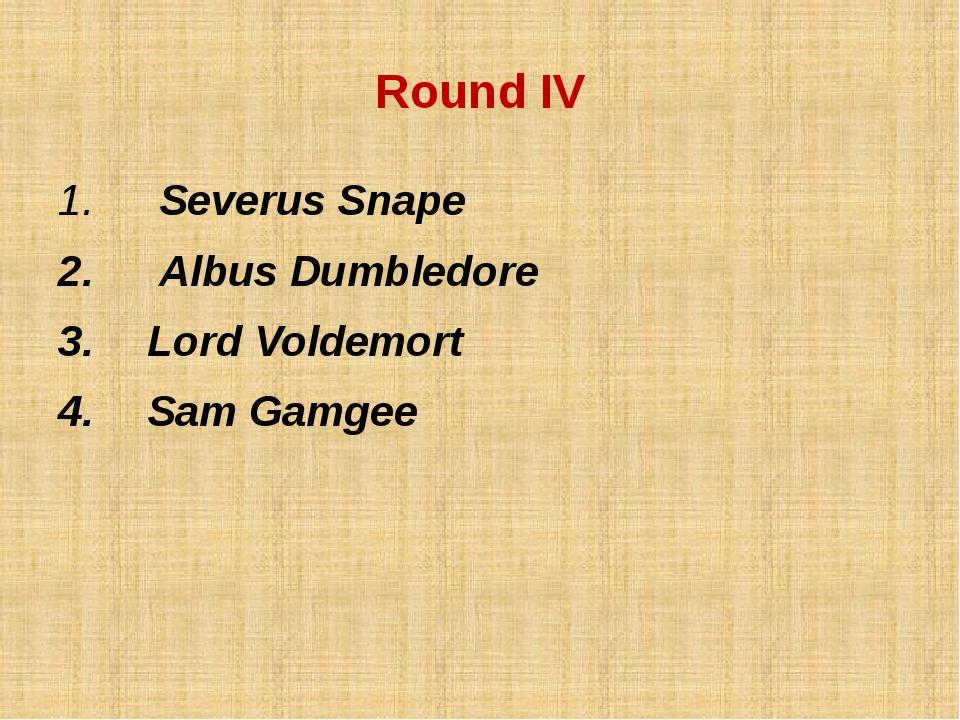 Round IV Severus Snape Albus Dumbledore Lord Voldemort Sam Gamgee