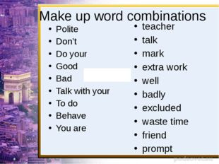 Make up word combinations Polite Don't Do your Good Bad Talk with your To do
