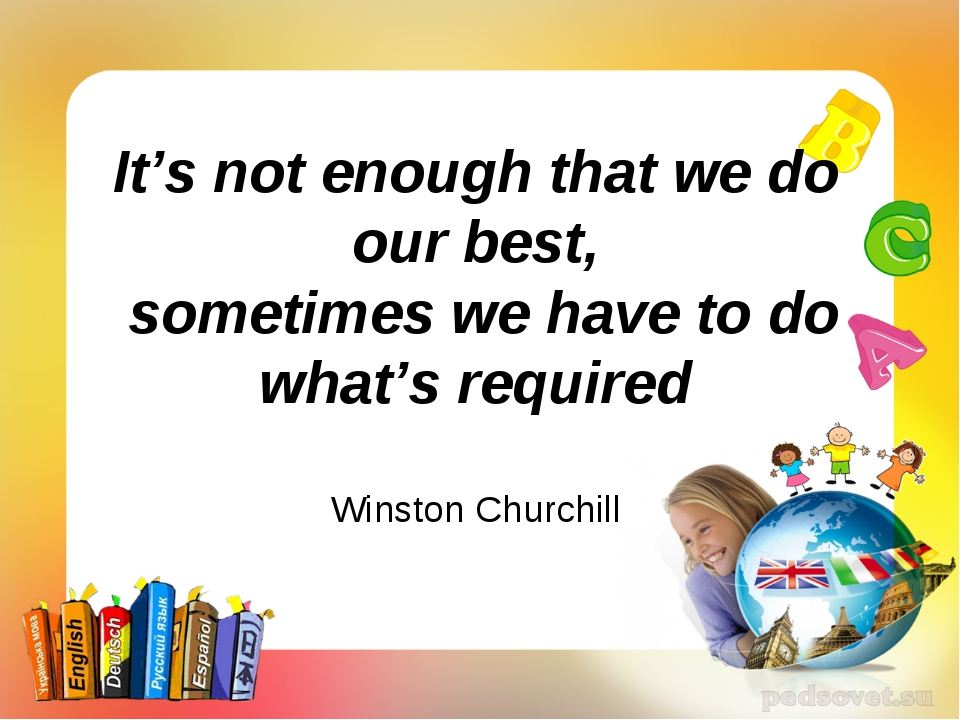 It's not enough that we do our best, sometimes we have to do what's required...