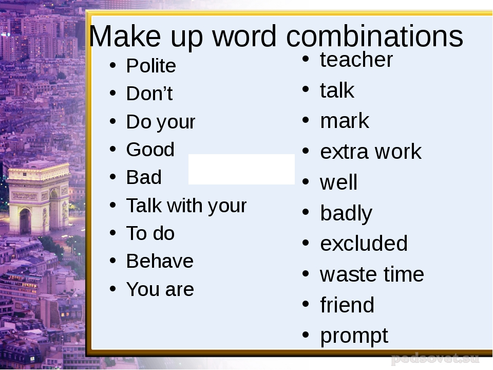 Make up word combinations Polite Don't Do your Good Bad Talk with your To do...