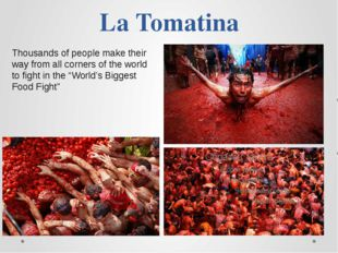 La Tomatina Thousands of people make their way from all corners of the world