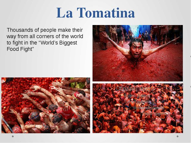 La Tomatina Thousands of people make their way from all corners of the world...