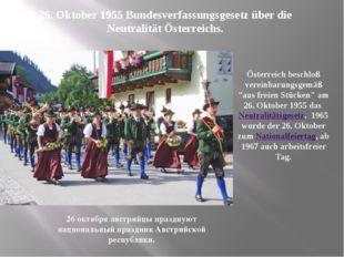 26. Oktober 1955 Bundesverfassungsgesetz über die Neutralität Österreichs. Ös